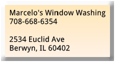 Marcelo window washing is often called the best in Chicagoland and suburbs. A family owned window washing and gutter cleaning company. Specializing in residential home window cleaning, residential home gutter and cleaning. Serving Chicago, Chicagoland and suburban Chicago with window washing cleaning services, Chicago window washing, Chicago gutter cleaning, washing window cleaners, window washing and cleaning services, residential window washing, window washing, gutter cleaning. Westchester window cleaning, Elmhurst window washing, Oak Brook window washing, La Grange window cleaning services, window washing services, Hinsdale window cleaning service, Berwyn window washing service, marcelos window washing, marcelos window cleaning Brookfield, , Marcelos window and gutter cleaning, Chicago window washing, Riverside window washingwindow cleaning berwyn